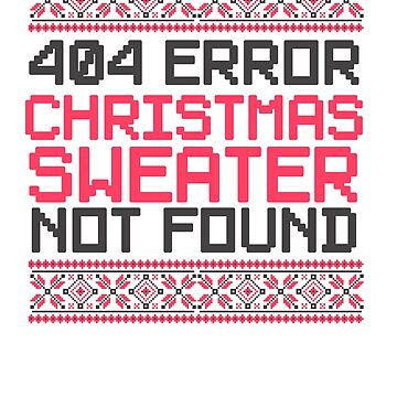 404 Error Christmas Sweater Not Found by perfectpresents