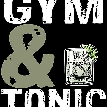 Gym And Tonic - Funny Gym  by edgyshop
