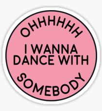 I wanna dance with somebody Sticker
