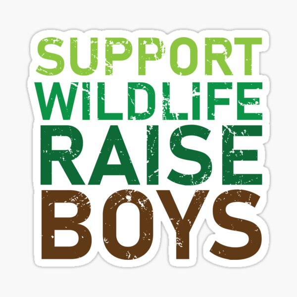 Support Wildlife Raise Boys Funny for Parents of Boys Sticker