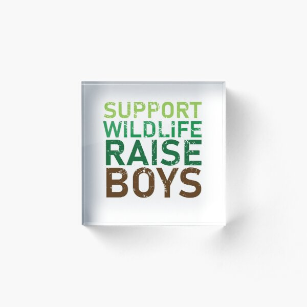 Support Wildlife Raise Boys Funny for Parents of Boys Acrylic Block
