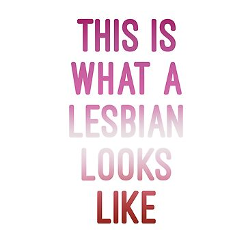 This is what a lesbian looks like by Mkirkdesign