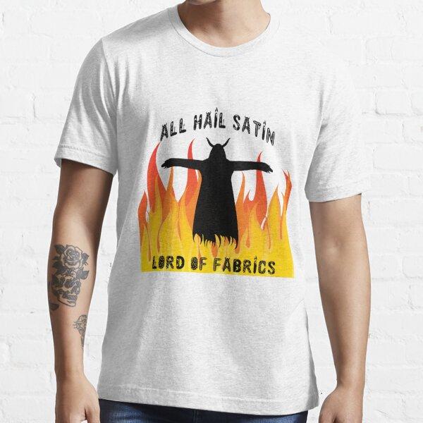 All Hail Satin Lord of Fabrics Essential T-Shirt