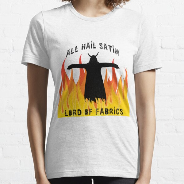 All Hail Satin Lord of Fabrics Essential T-Shirt