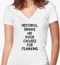 Historical Dramas Are Poor Excuses For Filmaking Women's Fitted V-Neck T-Shirt