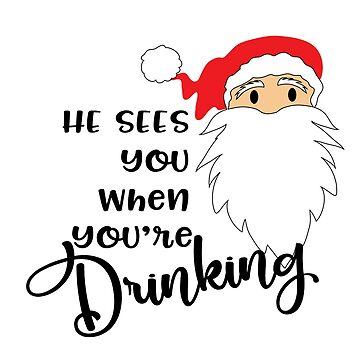 Funny Christmas Shirts He Sees You When You're Drinking Novelty Gifts  by arnaldog
