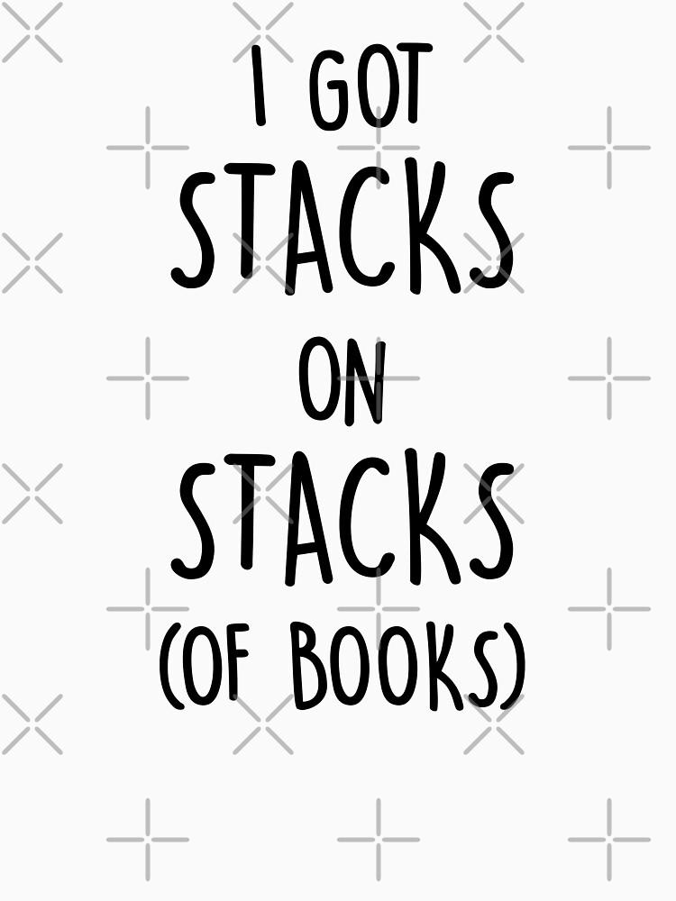 I Got Stacks On Stacks (Of Books) by dreamhustle