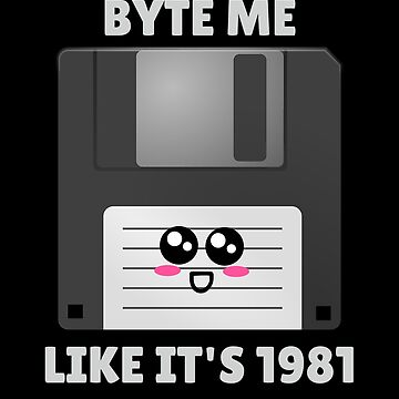 Byte Me Like It's 1981 Funny Floppy Disk Pun by DogBoo