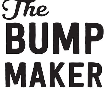 The Bump Maker by keepers