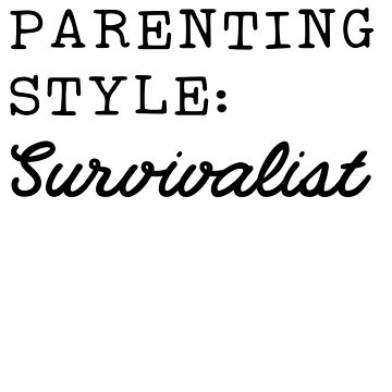 Parenting Style: Survivalist by keepers