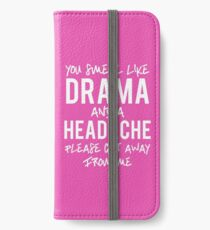 You Smell Like Drama Funny Wisecrack Sarcastic iPhone Wallet/Case/Skin