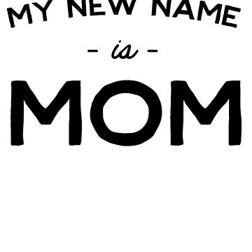 My New Name Is Mom by keepers