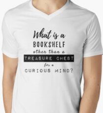 What Is A Bookshelf Other Than A Treasure Chest For A Curious Mind Men's V-Neck T-Shirt