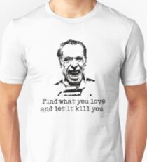 Find What You Love and Let It Kill You Unisex T-Shirt