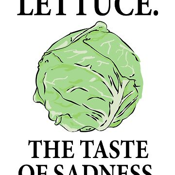 Lettuce The Taste Of Sadness Funny Vegetables T-Shirt by liuxy071195