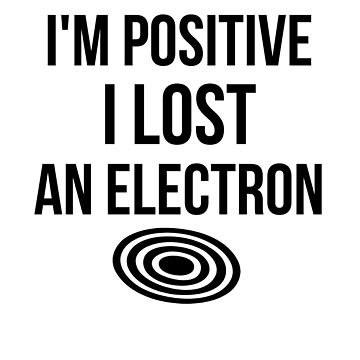 I'm Positive I Lost An Electron by dreamhustle