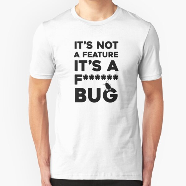 It's Not A Feature It's A Fucking Bug Slim Fit T-Shirt