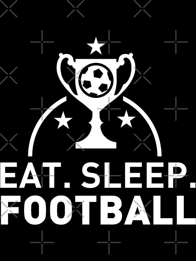 Eat. Sleep. Football. T-shirt by wantneedlove