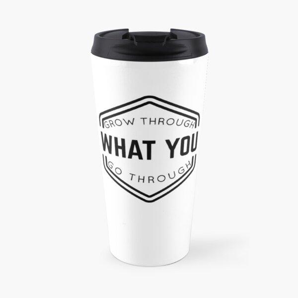 Grow Through What You Go Through Travel Mug