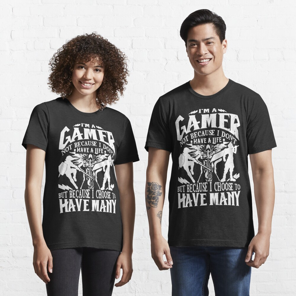 I'm A Gamer. Not Because I Don't Have A Life, But Because I Choose To Have Many T-shirt Essential T-Shirt