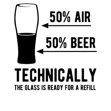 Technically the glass needs a refill by goodtogotees