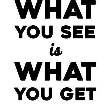 What You See Is What You Get by dreamhustle