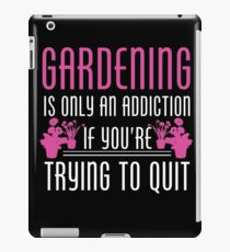 Gardening Is Only An Addiction If You're Trying To Quit Tshirt iPad Case/Skin
