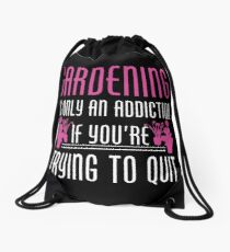 Gardening Is Only An Addiction If You're Trying To Quit Tshirt Drawstring Bag
