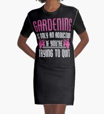 Gardening Is Only An Addiction If You're Trying To Quit Tshirt Graphic T-Shirt Dress