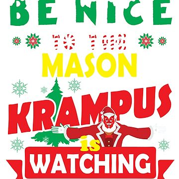 Be Nice To The Mason Krampus Is Watching Funny Xmas Design by epicshirts