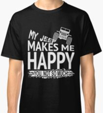 My Jeep Makes Me Happy You Not So Much funny Custom T-Shirt for men Classic T-Shirt