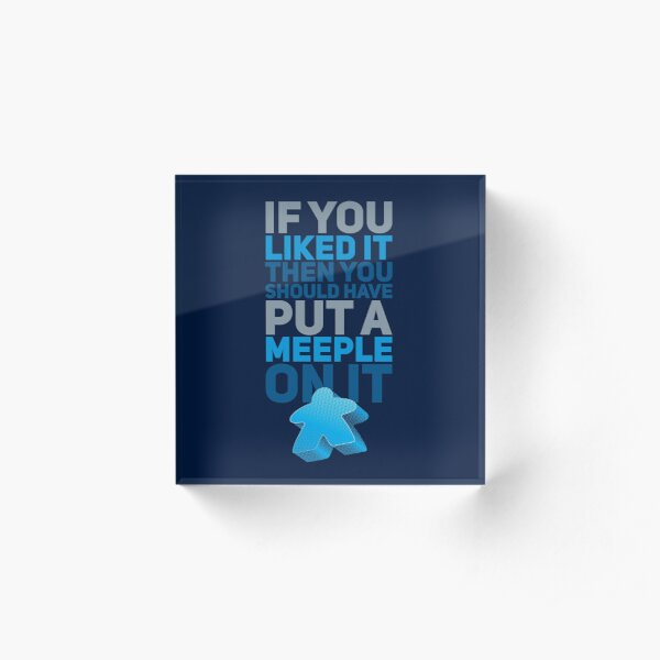Should Have Put a Meeple On It Funny Board Games Acrylic Block