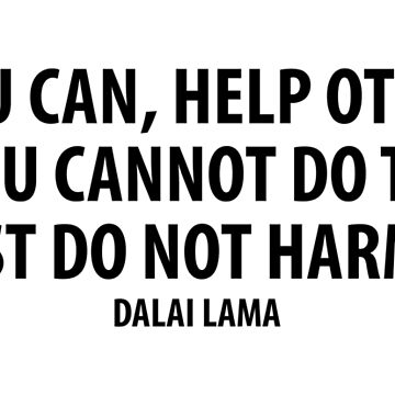 If you can, help others; if you cannot do that, at least do not harm them. by designite