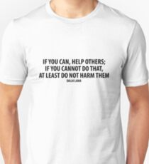 If you can, help others; if you cannot do that, at least do not harm them. Unisex T-Shirt