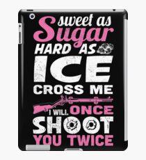 Sweet As Sugar Hard As Ice Cross Me Once I Will Shoot You Twice T-shirt iPad Case/Skin