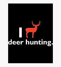 I Love Deer Hunting T-shirt Photographic Print