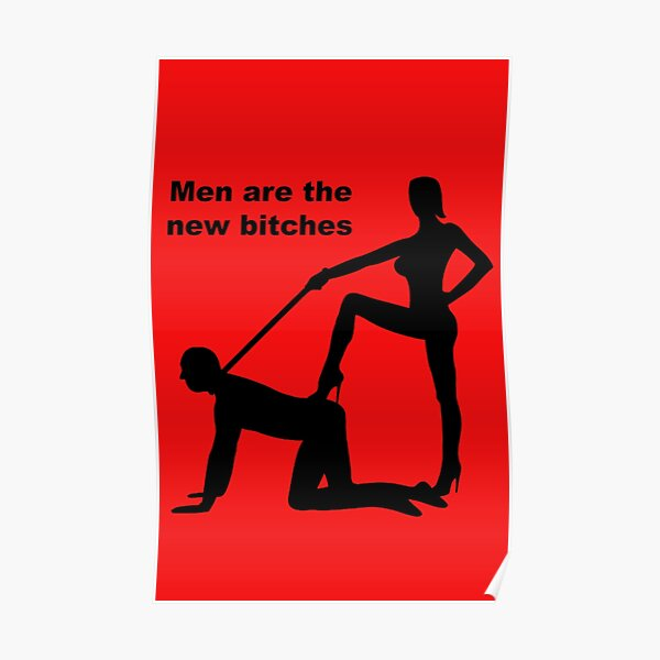 Men Are The New Bitches Poster