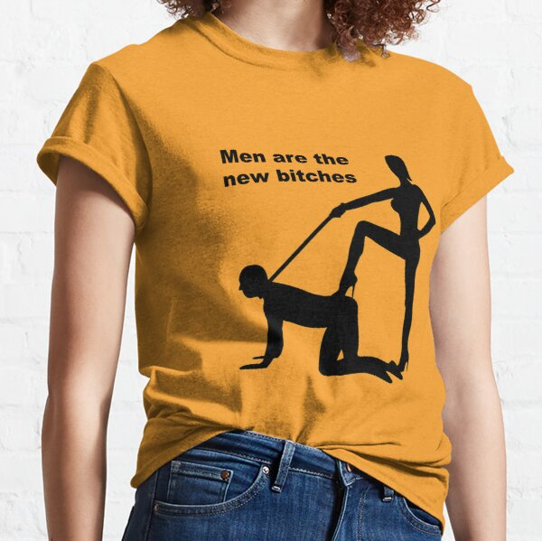 Men Are The New Bitches Classic T-Shirt