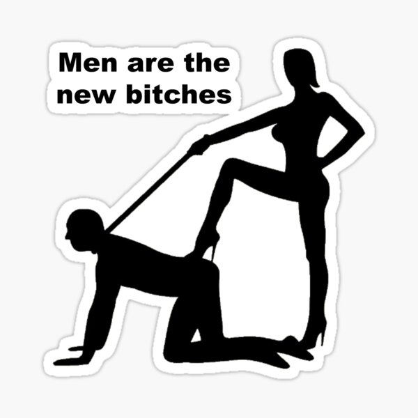 Men Are The New Bitches Sticker