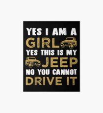 Yes I Am A Girl. Yes This Is My Jeep. No You Cannot Drive It. T-shirt Art Board