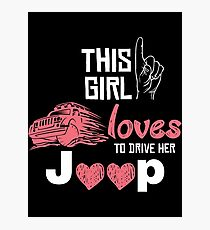 This Girl Loves To Drive Her Jeep T-shirt Photographic Print