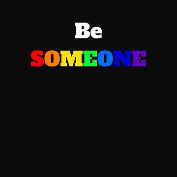 Be SOMEONE (inspirational thought) by ReikiRicci
