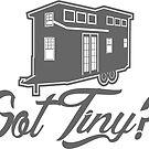 Got Tiny? by TinyByLogan