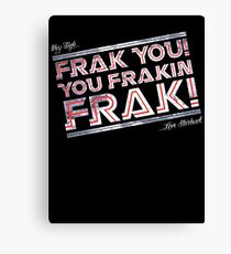 Frak you you frakin' frak! (Dear Tigh... Love Starbuck) Canvas Print