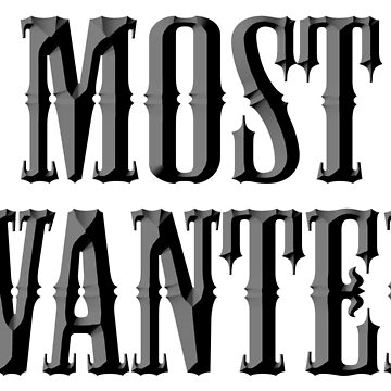 WANTED, MOST WANTED, Wanted Poster, Outlaw, Wild West, Criminal, Fugitive, Crime, Cowboy  by TOMSREDBUBBLE