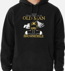 Never Underestimate An Old Man With A Snowmobile T-Shirt Pullover Hoodie