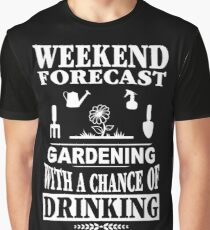 Weekend Forecast Gardening With A Chance Of Drinking T-Shirt Graphic T-Shirt