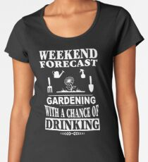 Weekend Forecast Gardening With A Chance Of Drinking T-Shirt Women's Premium T-Shirt