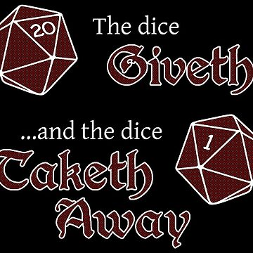 The Dice Giveth... by technoangelart