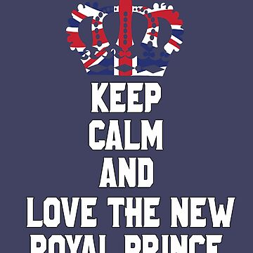 Keep Calm and Love the New Royal Princess England UK Great Britain Funny T-Shirt by lukeyr1